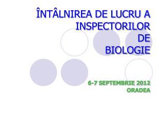ÎNTÂLNIREA DE LUCRU A INSPECTORILOR  DE  BIOLOGIE