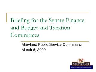 Briefing for the Senate Finance and Budget and Taxation Committees