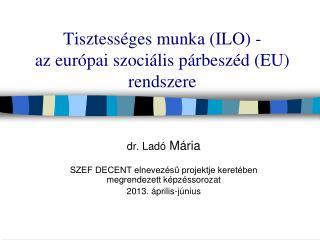 Tisztességes munka (ILO) -   az európai szociális párbeszéd (EU) rendszere