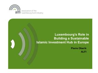 Luxembourg's Role in  Building a Sustainable  Islamic Investment Hub in Europe