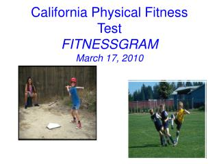 California Physical Fitness Test FITNESSGRAM March 17, 2010