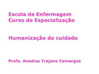 Escola de Enfermagem  Curso de Especialização Humanização do cuidado