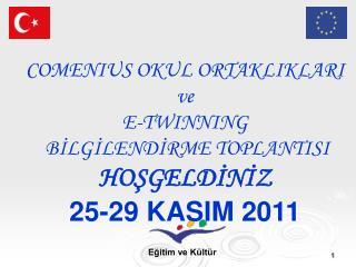 COMENIUS OKUL ORTAKLIKLARI ve  E-TWINNING  BİLGİLENDİRME TOPLANTISI HOŞGELDİNİZ 25-29 KASIM 2011