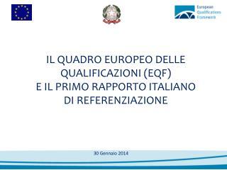 IL QUADRO EUROPEO DELLE QUALIFICAZIONI (EQF)  E IL PRIMO RAPPORTO ITALIANO  DI  REFERENZIAZIONE