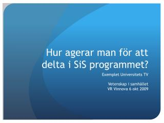 Hur agerar man f�r att delta i SiS programmet?
