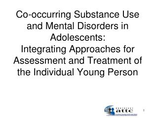 Co-occurring Substance Use and Mental Disorders in Adolescents: Integrating Approaches for Assessment and Treatment of t