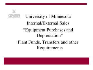 "University of Minnesota Internal/External Sales  ""Equipment Purchases and Depreciation"""