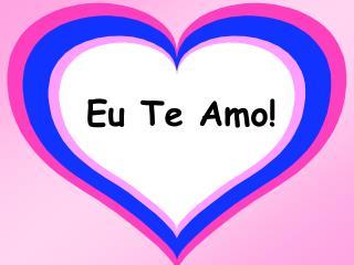 Eu Te Amo!