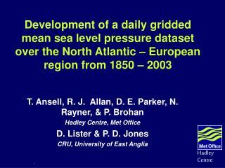 T. Ansell, R. J.  Allan, D. E. Parker, N. Rayner, & P. Brohan Hadley Centre, Met Office