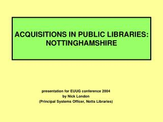 ACQUISITIONS IN PUBLIC LIBRARIES: NOTTINGHAMSHIRE