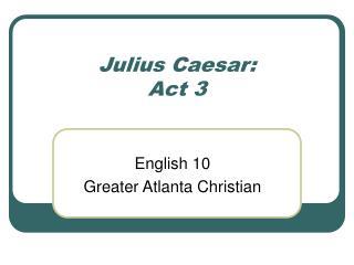 Julius Caesar: Act 3