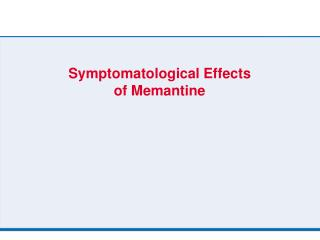 Symptomatological Effects  of Memantine