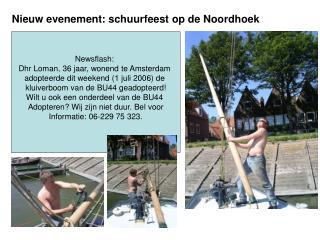 Newsflash:  Dhr Loman, 36 jaar, wonend te Amsterdam  adopteerde dit weekend (1 juli 2006) de
