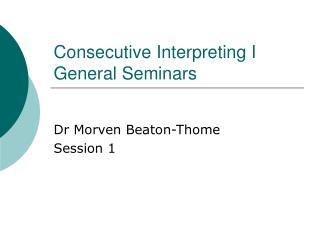 Consecutive Interpreting I General Seminars