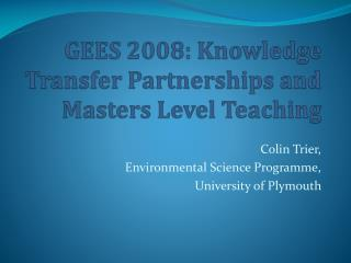 GEES 2008: Knowledge Transfer Partnerships and Masters Level Teaching