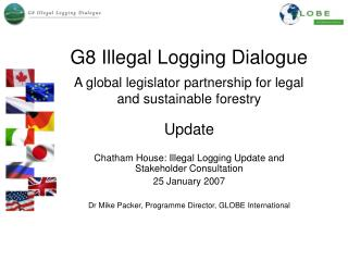 G8 Illegal Logging Dialogue A global legislator partnership for legal and sustainable forestry