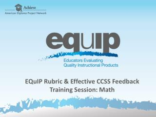 EQuIP Rubric & Effective CCSS Feedback Training Session:  Math