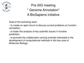 "Pre-SIG meeting  "" Genome Annotation""  A BioSapiens initiative Goal of the workshop were"