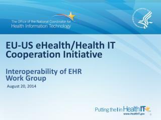 EU-US  eHealth /Health IT Cooperation Initiative Interoperability of EHR Work  Group