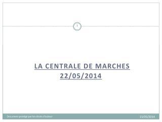 la centrale de marches 22/05/2014