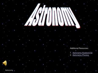 Additional Resources:  1.  Astronomy Keyword list 2.  Astronomy Phonics
