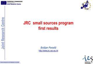 JRC  small sources program first results Boštjan Paradiž jrc.cec.eut