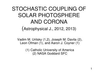 STOCHASTIC COUPLING OF SOLAR PHOTOSPHERE  AND CORONA ( Astrophysical J., 2012, 2013)