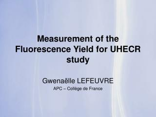 Measurement of the Fluorescence Yield for UHECR study