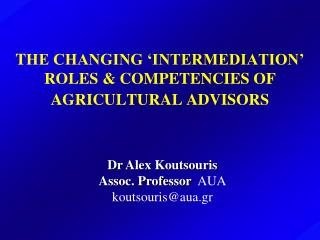 T HE CHANGING 'INTERMEDIATION' ROLES & COMPETENCIES OF AGRICULTURAL ADVISORS