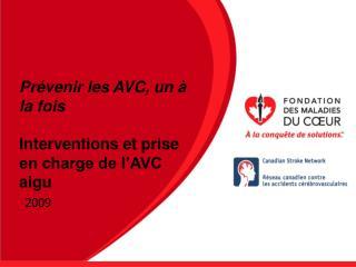 Prévenir les AVC, un à la fois Interventions et prise en charge de l'AVC aigu