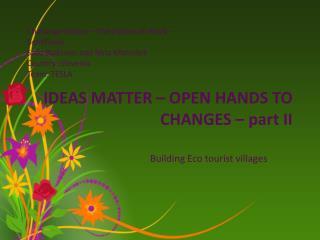 IDEAS MATTER – OPEN HANDS TO CHANGES – part II