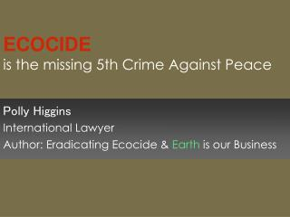 ECOCIDE is the missing 5th Crime Against Peace