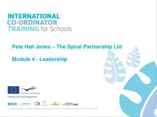 Pete Hall Jones – The Spiral Partnership Ltd Module 4 - Leadership