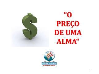 """""""O  PREÇO DE  UMA ALMA"""""""