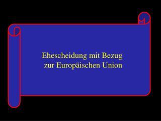 Ehescheidung mit Bezug  zur Europ�ischen Union