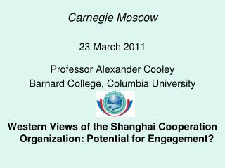 Carnegie Moscow 23 March 2011 Professor Alexander Cooley Barnard College, Columbia University