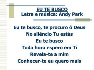 EU TE BUSCO Letra e música: Andy Park