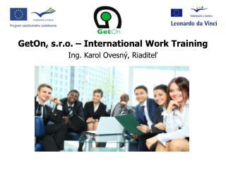 GetOn , s.r.o. –  International Work Training Ing. Karol  Ovesný ,  Riaditeľ