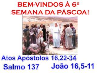 BEM-VINDOS À 6ª SEMANA DA PÁSCOA!