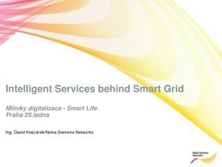 Intelligent Services behind Smart Grid Milníky digitalizace - Smart Life  Praha 25.ledna