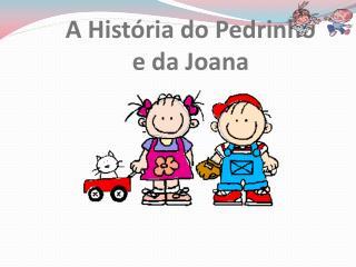 A Hist�ria do Pedrinho e da Joana
