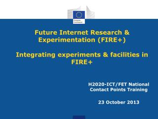 Future Internet Research & Experimentation (FIRE+) Integrating experiments & facilities in FIRE+