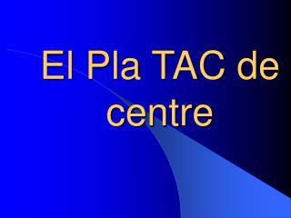 El Pla TAC de centre