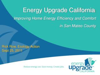 Energy Upgrade California : Improving Home  E nergy Efficiency and Comfort  in San Mateo County