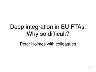 Deep integration in EU FTAs. Why so difficult?