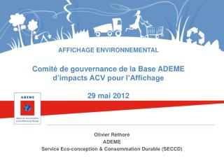 AFFICHAGE ENVIRONNEMENTAL Comité de gouvernance de la Base ADEME d'impacts ACV pour l'Affichage