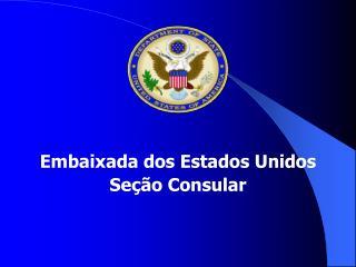 Embaixada dos Estados Unidos Seção Consular