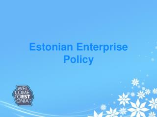 Estonian Enterprise Policy
