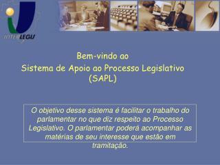 Bem-vindo ao  Sistema de Apoio ao Processo Legislativo (SAPL)