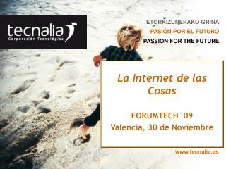 La Internet de las Cosas FORUMTECH´09 Valencia, 30 de Noviembre